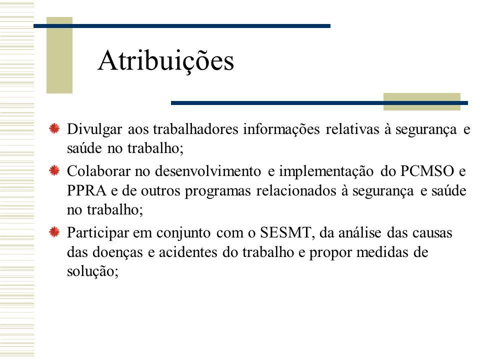 Atribuições Divulgar aos trabalhadores informações relativas à segurança e saúde no trabalho; Colaborar no desenvolvimento e implementação do PCMSO e