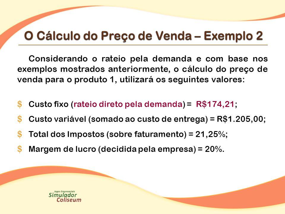Considerando o rateio pela demanda e com base nos exemplos mostrados anteriormente, o cálculo do preço de venda para o produto 1, utilizará os seguint