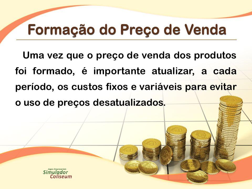 Uma vez que o preço de venda dos produtos foi formado, é importante atualizar, a cada período, os custos fixos e variáveis para evitar o uso de preços