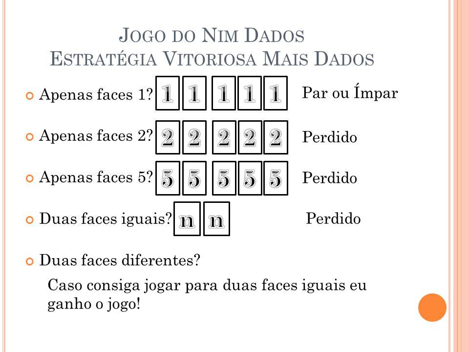 J OGO DO N IM D ADOS E STRATÉGIA V ITORIOSA M AIS D ADOS Apenas faces 1? Apenas faces 2? Apenas faces 5? Duas faces iguais? Duas faces diferentes? Par