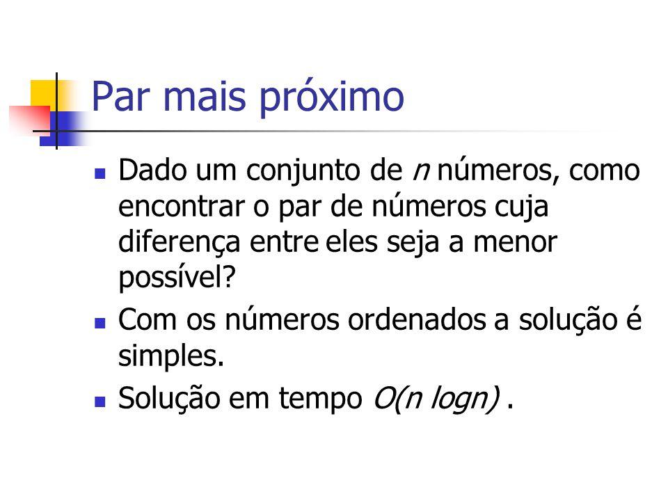 Par mais próximo Dado um conjunto de n números, como encontrar o par de números cuja diferença entre eles seja a menor possível? Com os números ordena