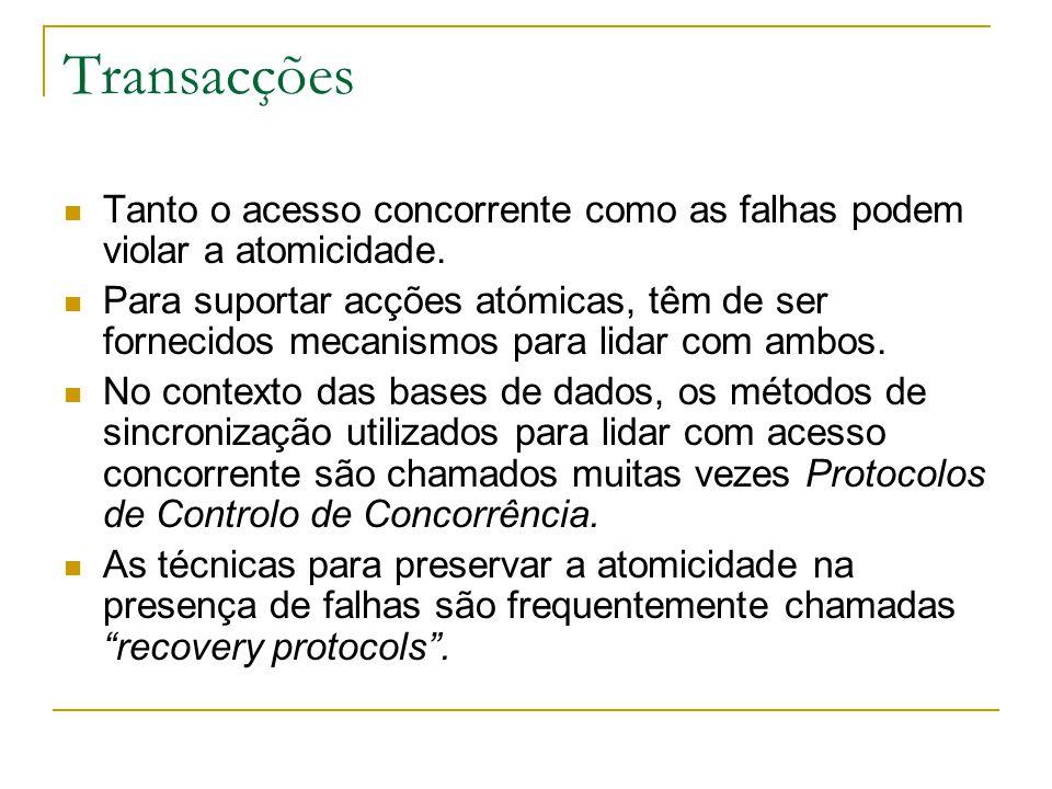Transacções Tanto o acesso concorrente como as falhas podem violar a atomicidade. Para suportar acções atómicas, têm de ser fornecidos mecanismos para