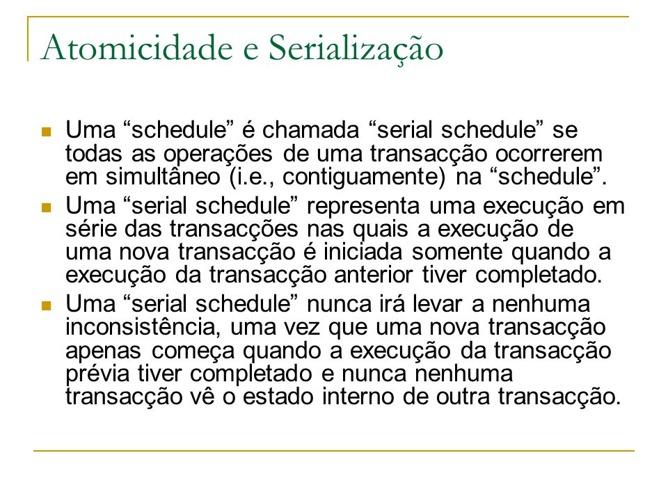 """Atomicidade e Serialização Uma """"schedule"""" é chamada """"serial schedule"""" se todas as operações de uma transacção ocorrerem em simultâneo (i.e., contiguam"""