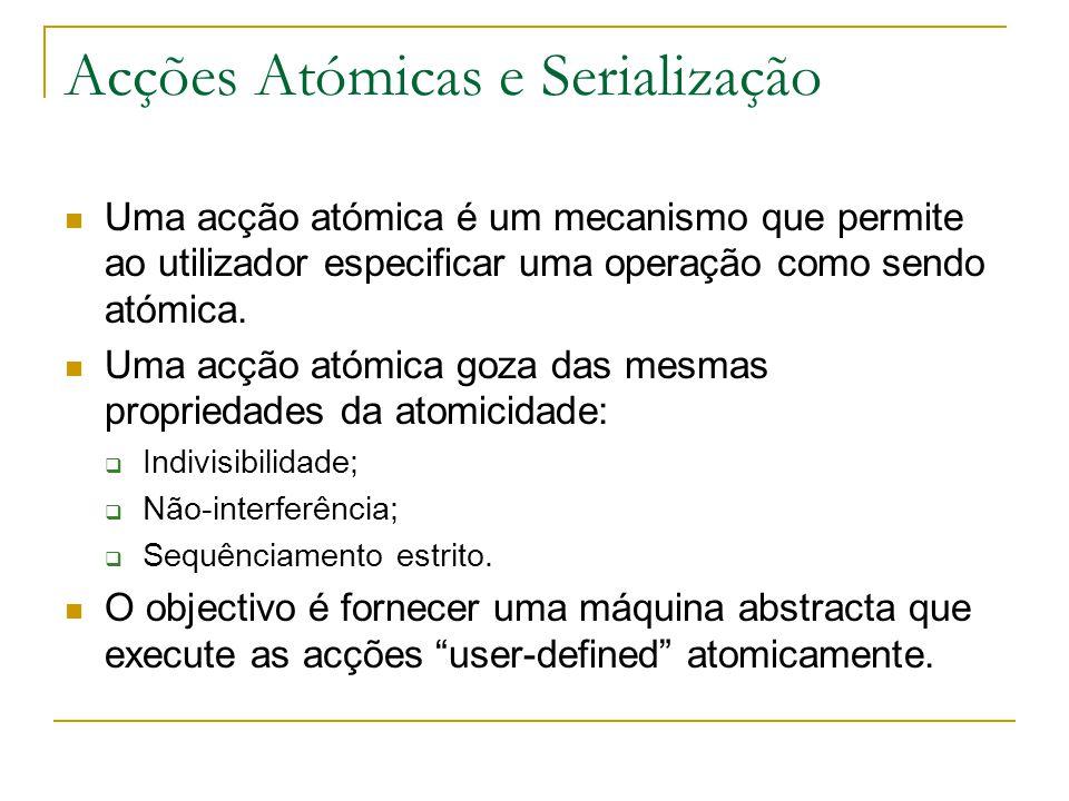 Acções Atómicas e Serialização Uma acção atómica é um mecanismo que permite ao utilizador especificar uma operação como sendo atómica. Uma acção atómi