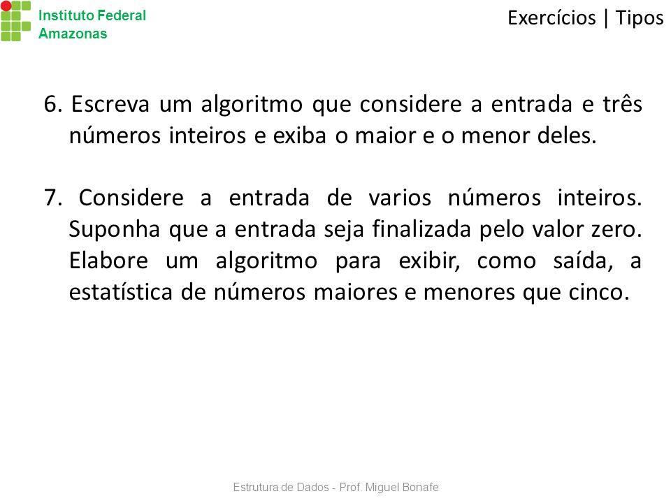 Estrutura de Dados - Prof.Miguel Bonafe Instituto Federal Amazonas Exercícios | Tipos 6.