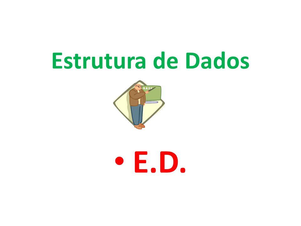 E.D. Estrutura de Dados