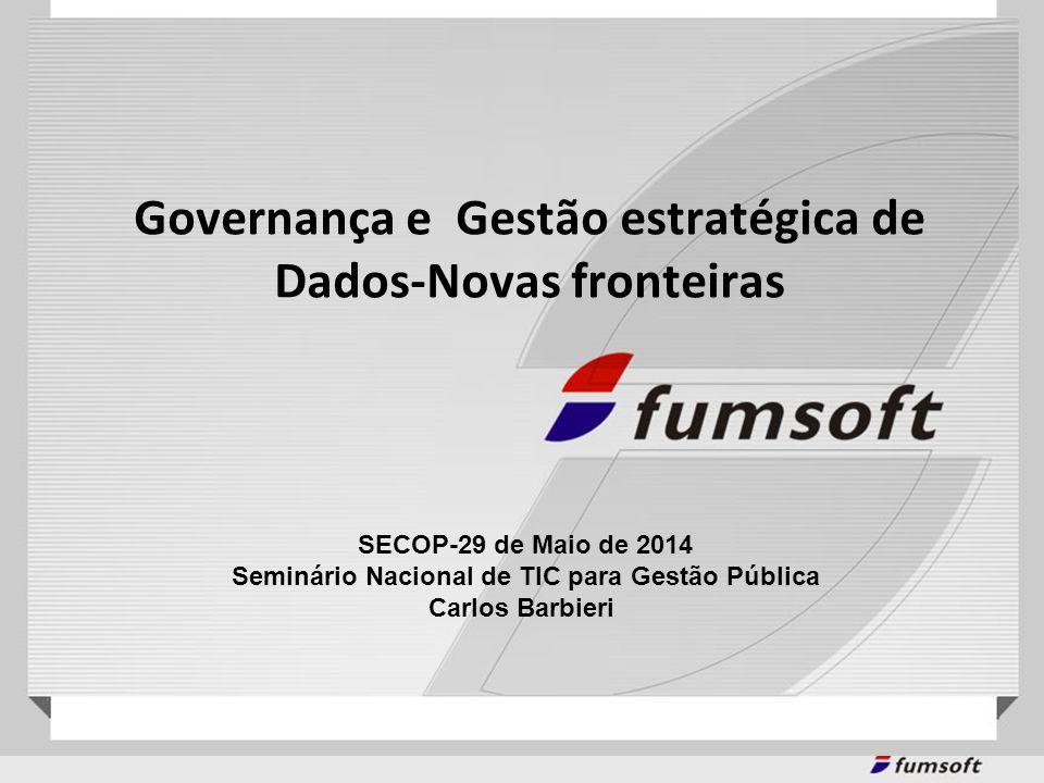 Governança e Gestão estratégica de Dados-Novas fronteiras SECOP-29 de Maio de 2014 Seminário Nacional de TIC para Gestão Pública Carlos Barbieri