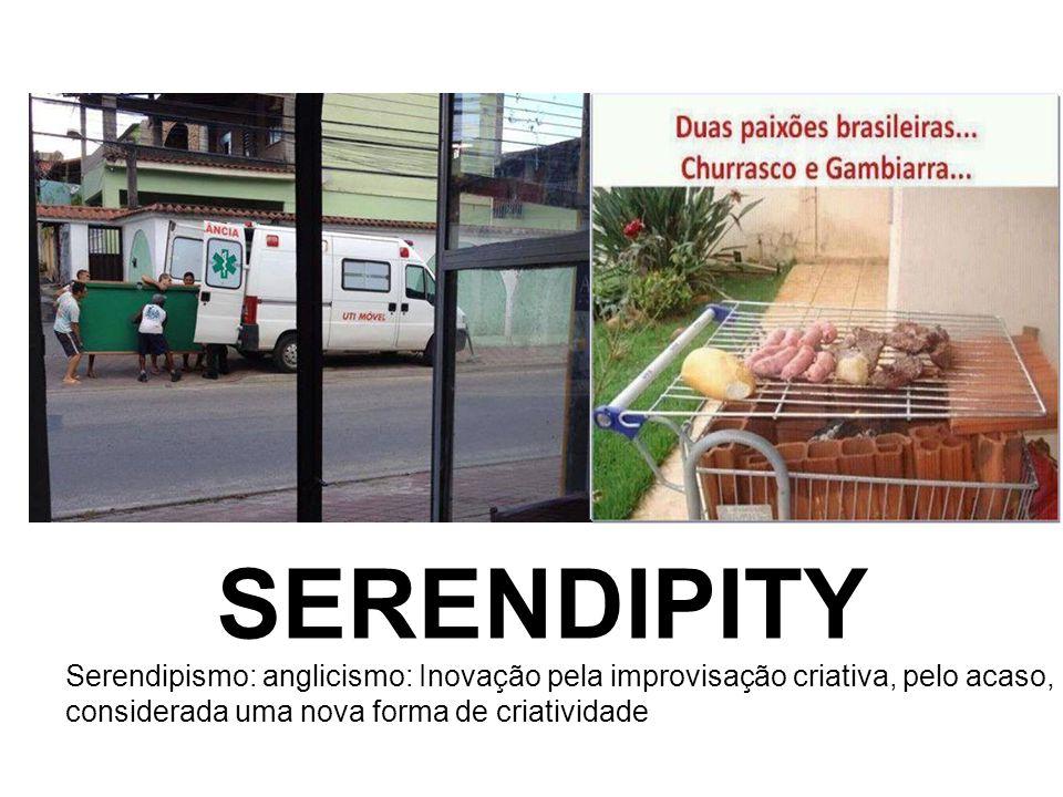 Serendipismo: anglicismo: Inovação pela improvisação criativa, pelo acaso, considerada uma nova forma de criatividade SERENDIPITY