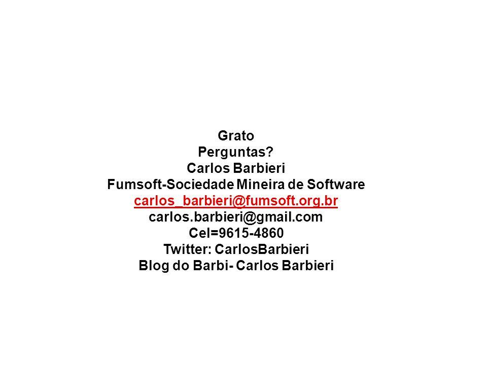 Grato Perguntas? Carlos Barbieri Fumsoft-Sociedade Mineira de Software carlos_barbieri@fumsoft.org.br carlos.barbieri@gmail.com Cel=9615-4860 Twitter: