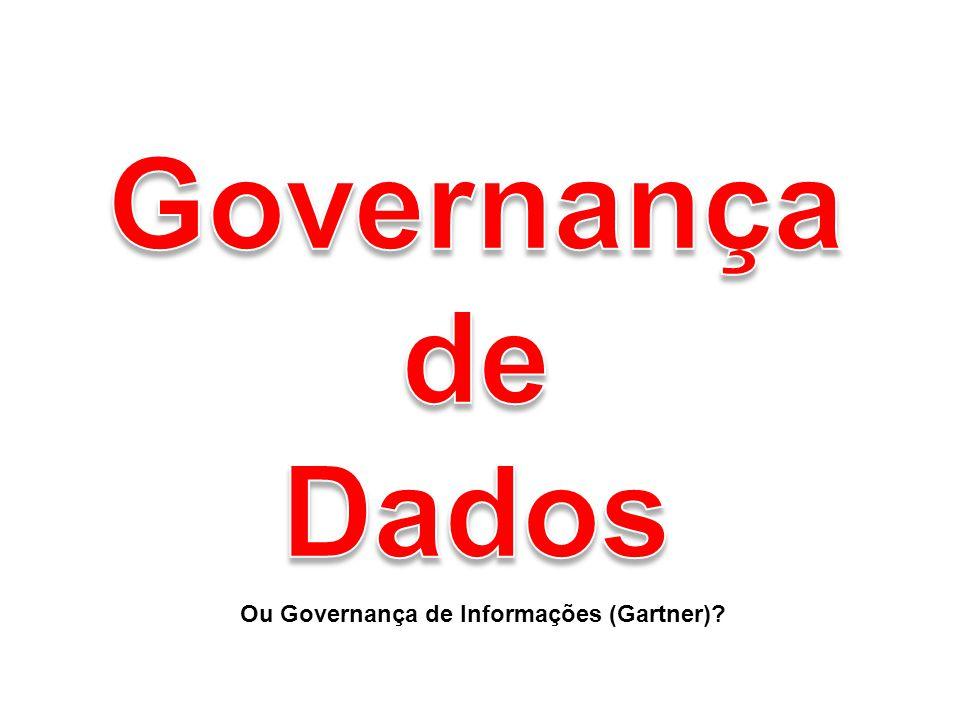 Ou Governança de Informações (Gartner)?