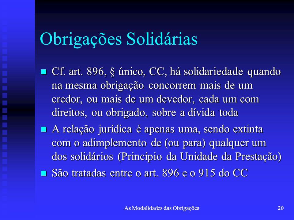 As Modalidades das Obrigações20 Obrigações Solidárias Cf. art. 896, § único, CC, há solidariedade quando na mesma obrigação concorrem mais de um credo