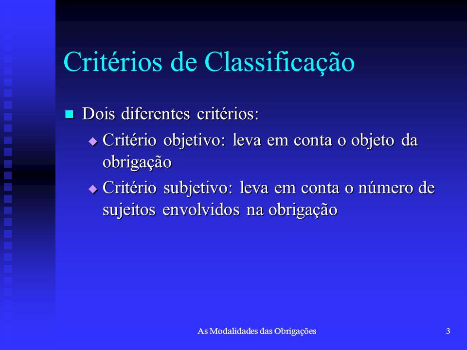 As Modalidades das Obrigações3 Critérios de Classificação Dois diferentes critérios: Dois diferentes critérios:  Critério objetivo: leva em conta o o