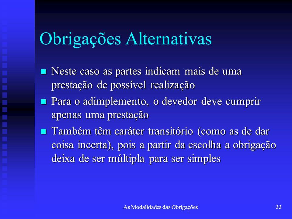 As Modalidades das Obrigações33 Obrigações Alternativas Neste caso as partes indicam mais de uma prestação de possível realização Neste caso as partes