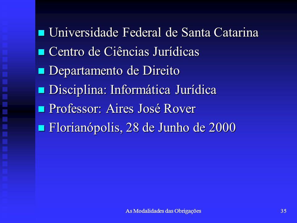 As Modalidades das Obrigações35 Universidade Federal de Santa Catarina Universidade Federal de Santa Catarina Centro de Ciências Jurídicas Centro de C