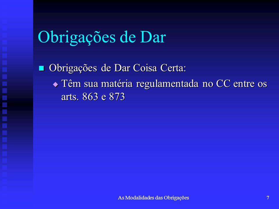 As Modalidades das Obrigações7 Obrigações de Dar Obrigações de Dar Coisa Certa: Obrigações de Dar Coisa Certa:  Têm sua matéria regulamentada no CC e
