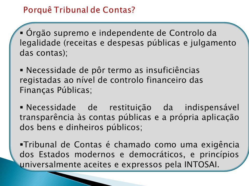  Órgão supremo e independente de Controlo da legalidade (receitas e despesas públicas e julgamento das contas);  Necessidade de pôr termo as insufic