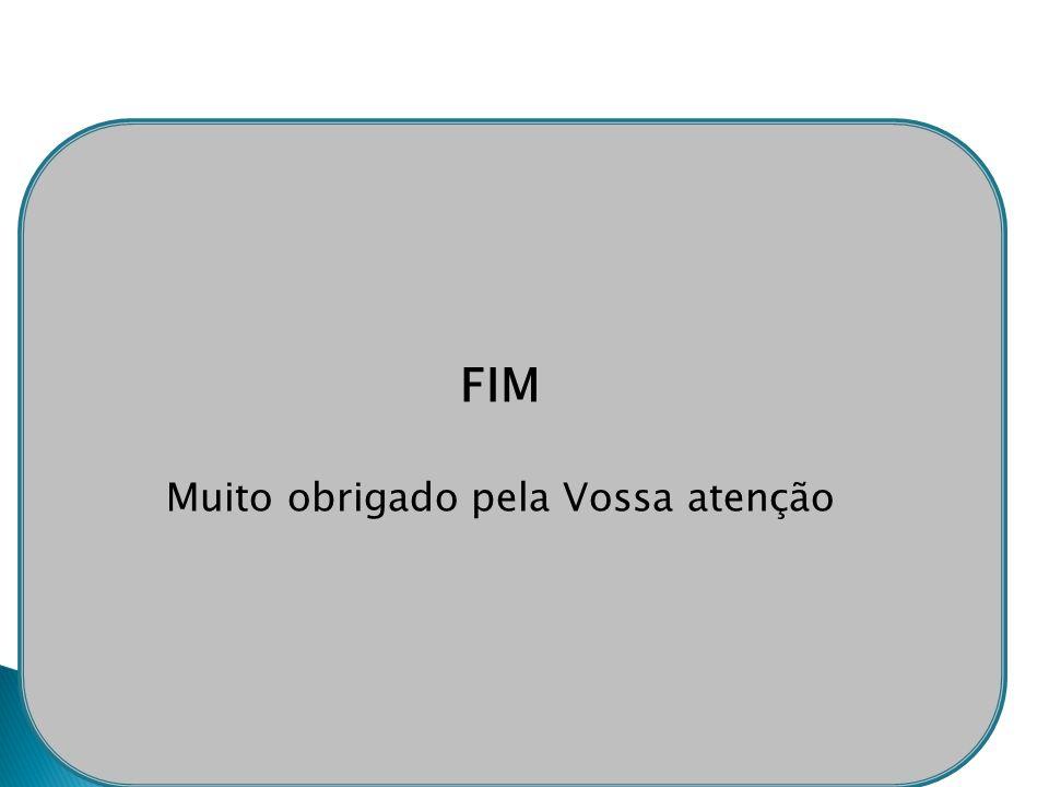 FIM Muito obrigado pela Vossa atenção