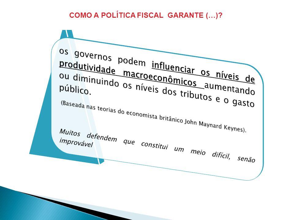 COMO A POLÍTICA FISCAL GARANTE (…)?
