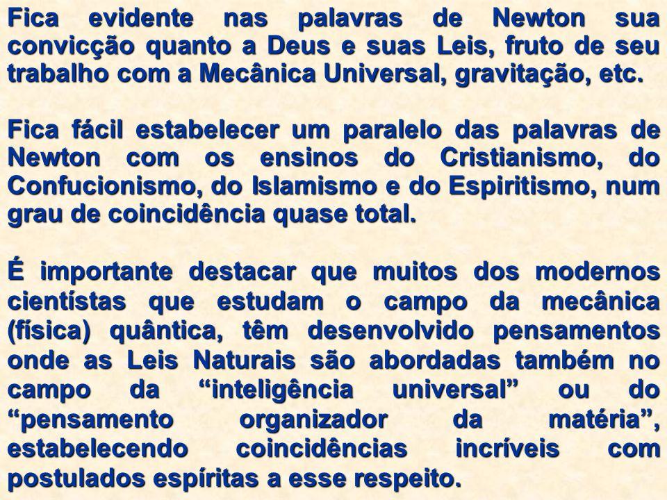 Fica evidente nas palavras de Newton sua convicção quanto a Deus e suas Leis, fruto de seu trabalho com a Mecânica Universal, gravitação, etc. Fica fá