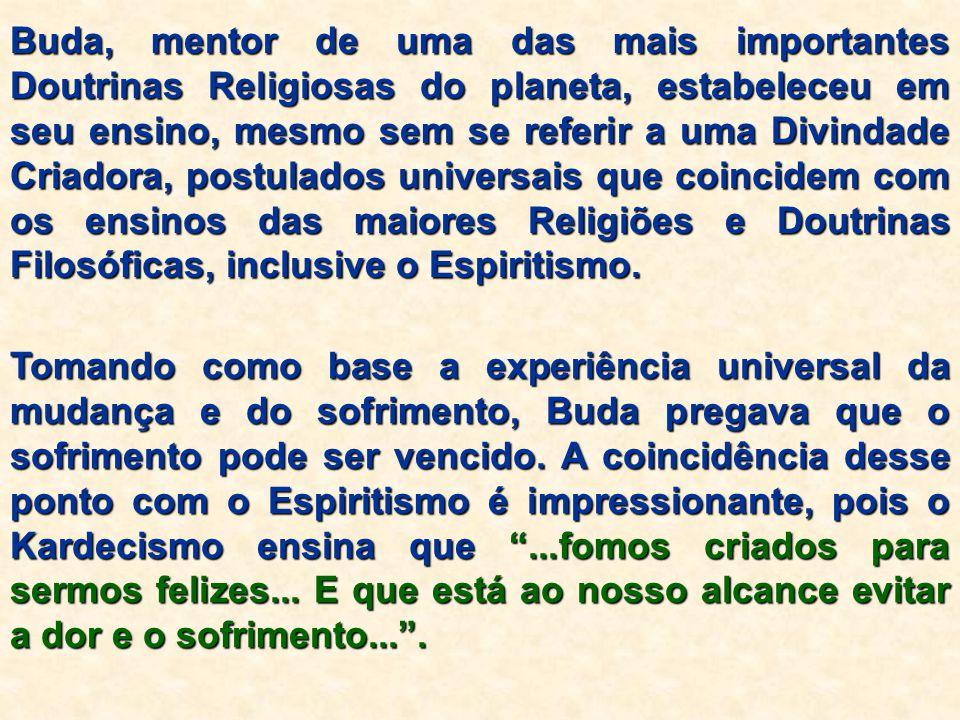 Tomando como base a experiência universal da mudança e do sofrimento, Buda pregava que o sofrimento pode ser vencido. A coincidência desse ponto com o