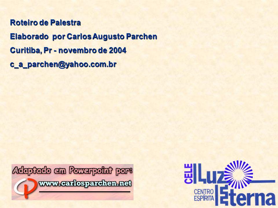 Roteiro de Palestra Elaborado por Carlos Augusto Parchen Curitiba, Pr - novembro de 2004 c_a_parchen@yahoo.com.br