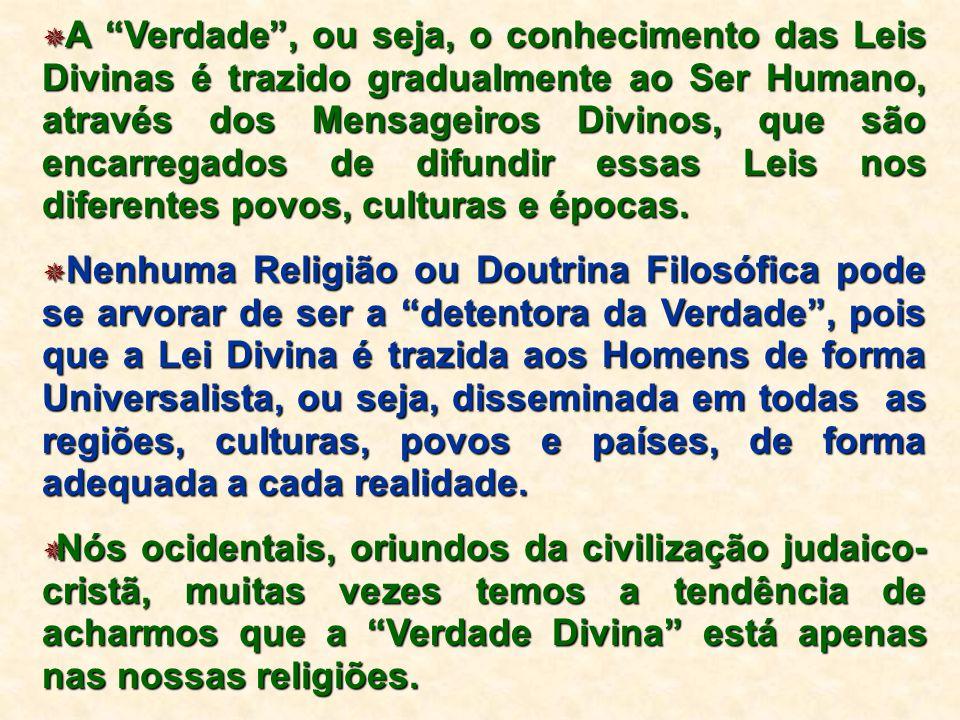 """ A """"Verdade"""", ou seja, o conhecimento das Leis Divinas é trazido gradualmente ao Ser Humano, através dos Mensageiros Divinos, que são encarregados de"""
