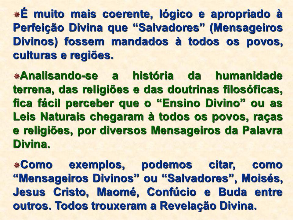 """ É muito mais coerente, lógico e apropriado à Perfeição Divina que """"Salvadores"""" (Mensageiros Divinos) fossem mandados à todos os povos, culturas e re"""