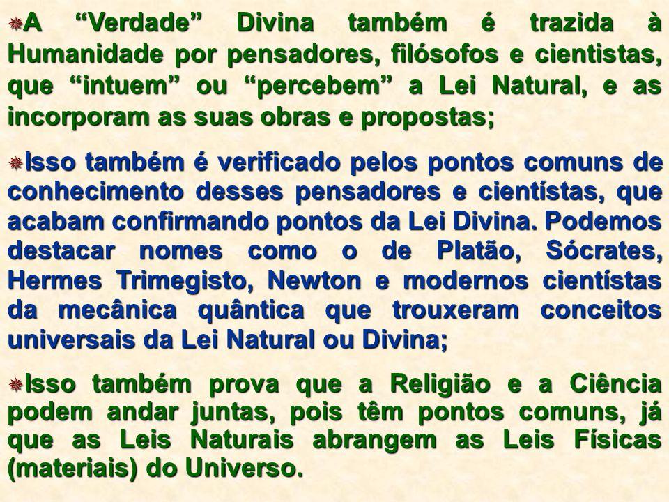 """ A """"Verdade"""" Divina também é trazida à Humanidade por pensadores, filósofos e cientistas, que """"intuem"""" ou """"percebem"""" a Lei Natural, e as incorporam a"""
