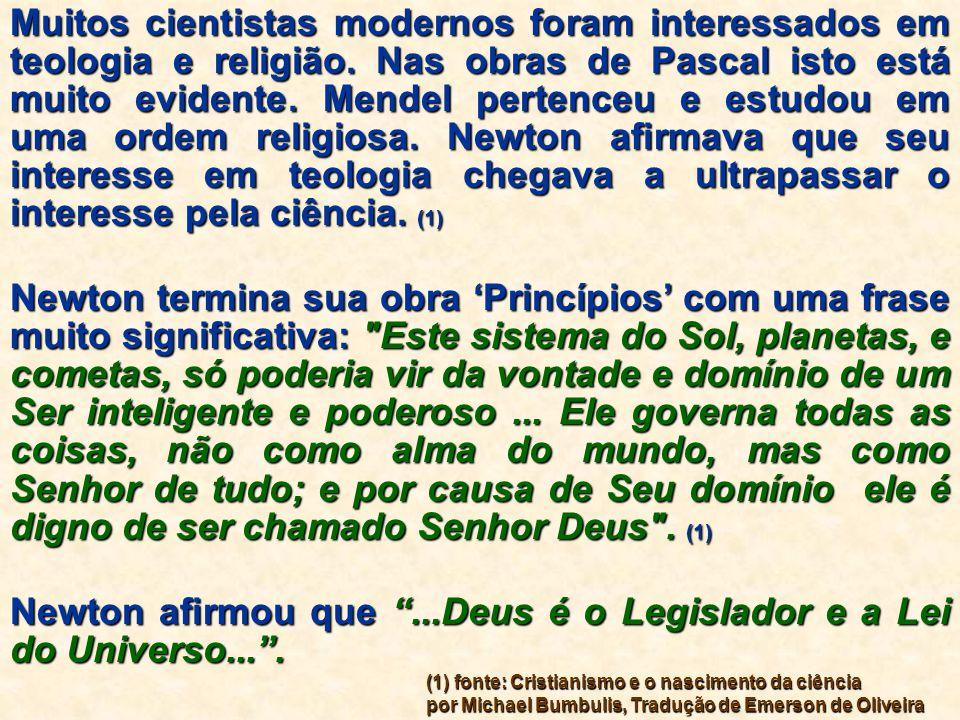 Muitos cientistas modernos foram interessados em teologia e religião. Nas obras de Pascal isto está muito evidente. Mendel pertenceu e estudou em uma