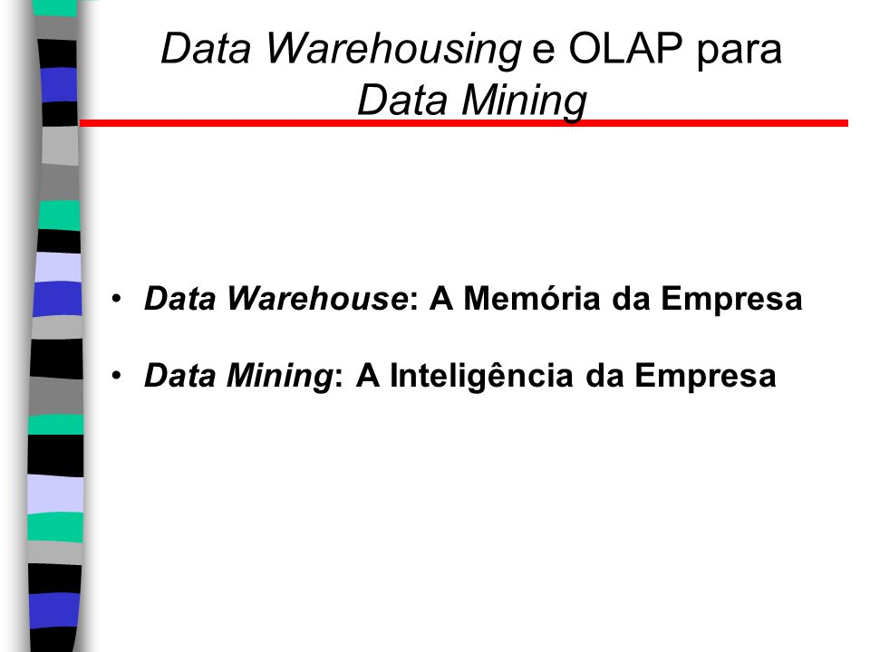 Data Warehousing e OLAP para Data Mining Data Warehouse: A Memória da Empresa Data Mining: A Inteligência da Empresa