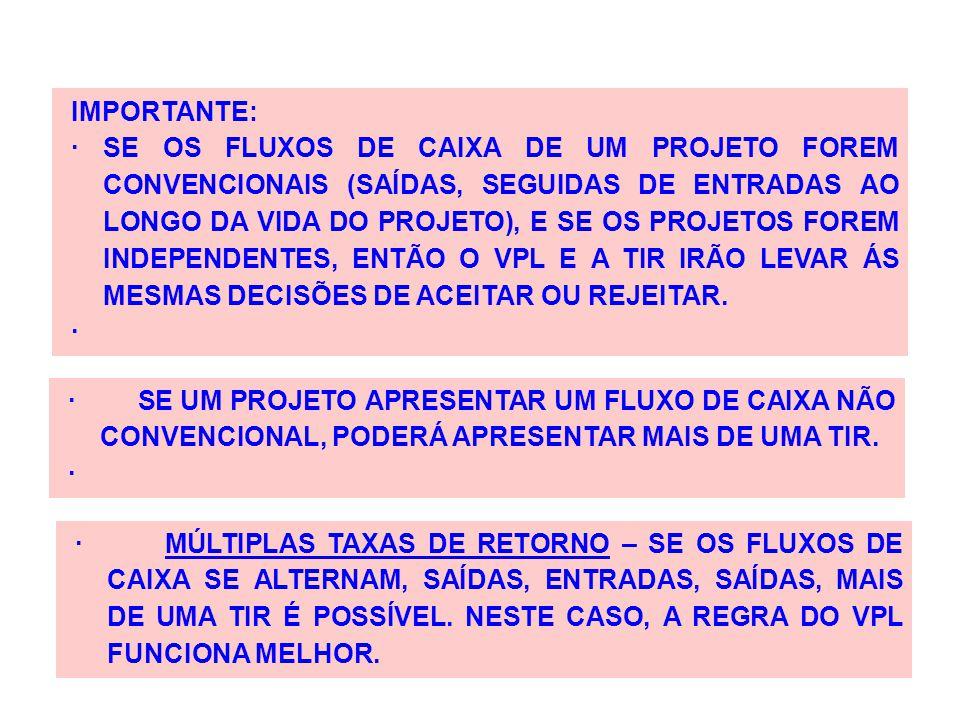 IMPORTANTE: · SE OS FLUXOS DE CAIXA DE UM PROJETO FOREM CONVENCIONAIS (SAÍDAS, SEGUIDAS DE ENTRADAS AO LONGO DA VIDA DO PROJETO), E SE OS PROJETOS FOR