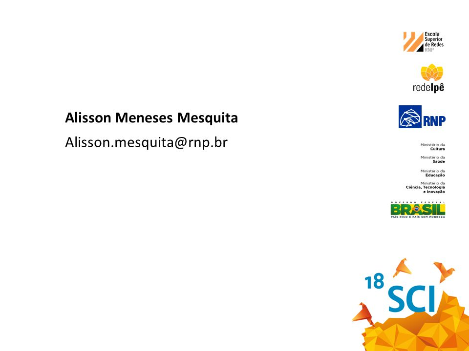Alisson Meneses Mesquita Alisson.mesquita@rnp.br