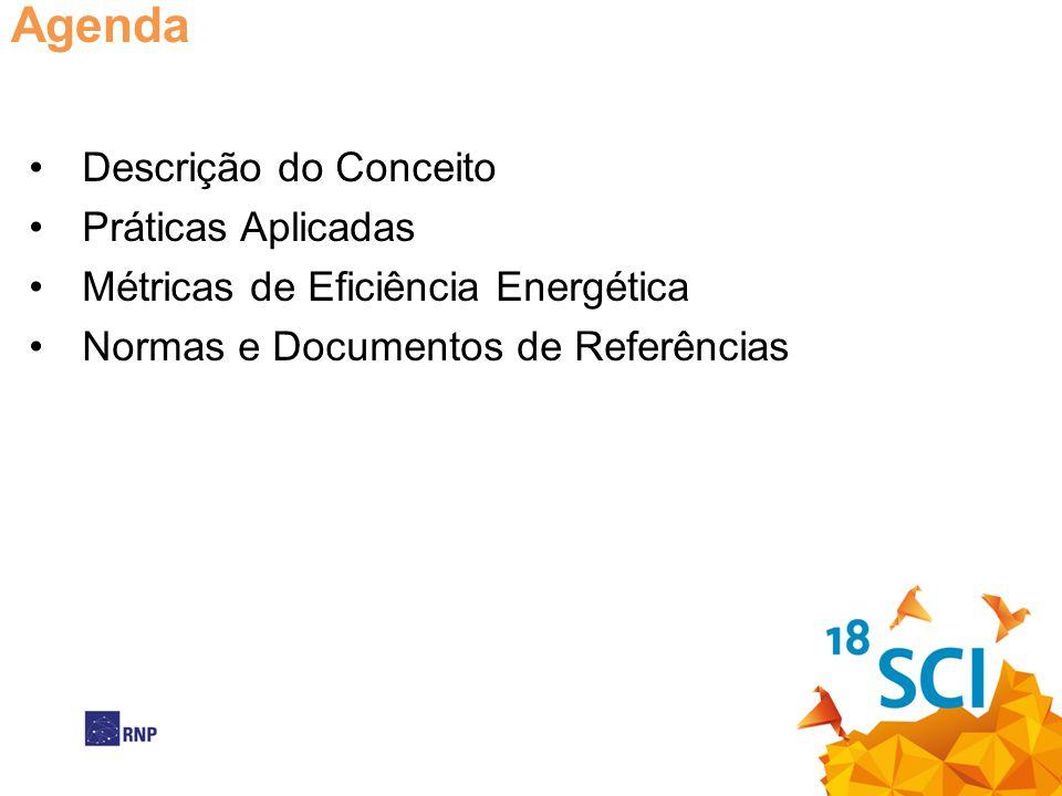 Agenda Descrição do Conceito Práticas Aplicadas Métricas de Eficiência Energética Normas e Documentos de Referências