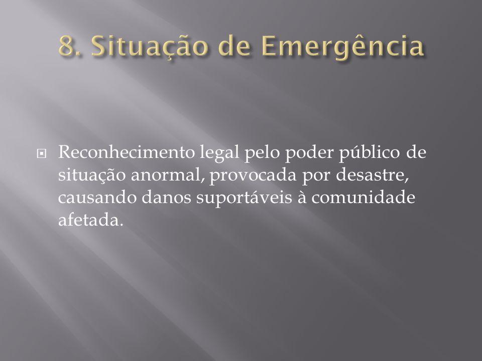  Reconhecimento legal pelo poder público de situação anormal, provocada por desastre, causando danos suportáveis à comunidade afetada.