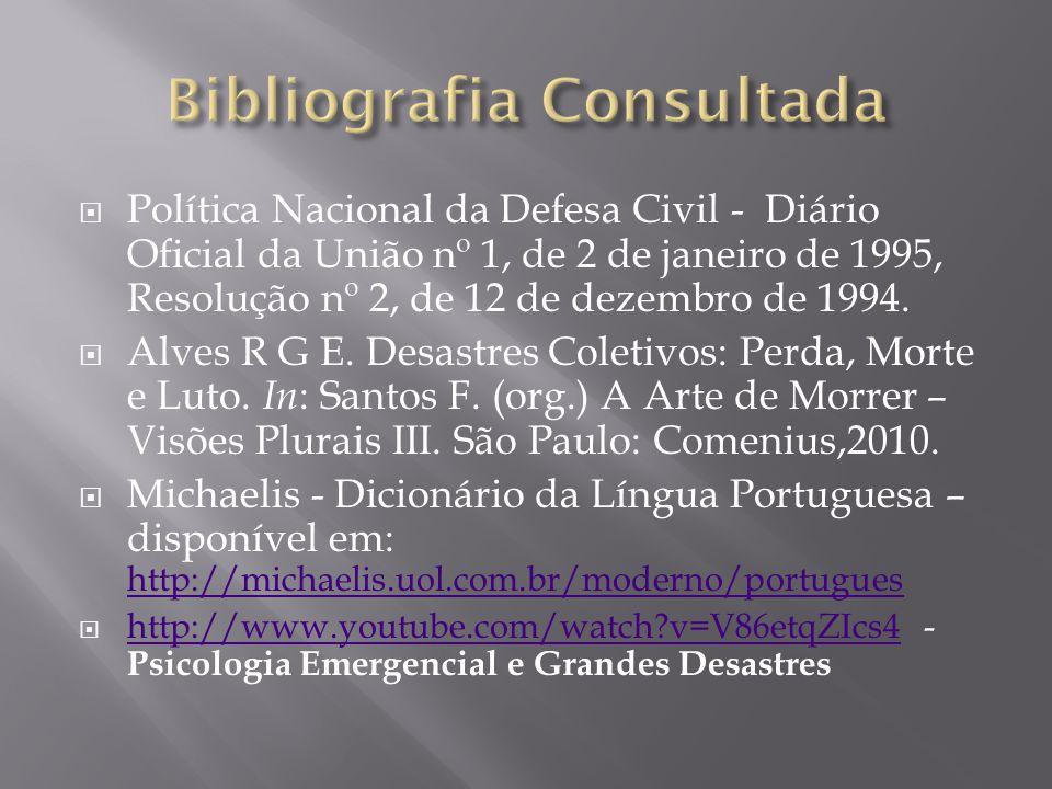  Política Nacional da Defesa Civil - Diário Oficial da União nº 1, de 2 de janeiro de 1995, Resolução nº 2, de 12 de dezembro de 1994.  Alves R G E.