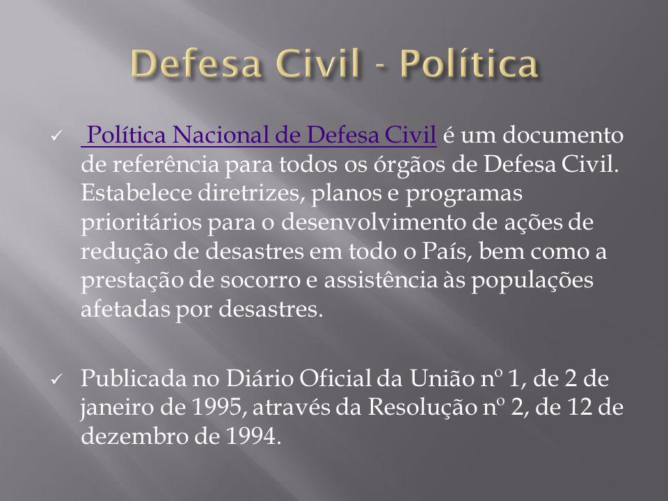 Política Nacional de Defesa Civil é um documento de referência para todos os órgãos de Defesa Civil. Estabelece diretrizes, planos e programas priorit