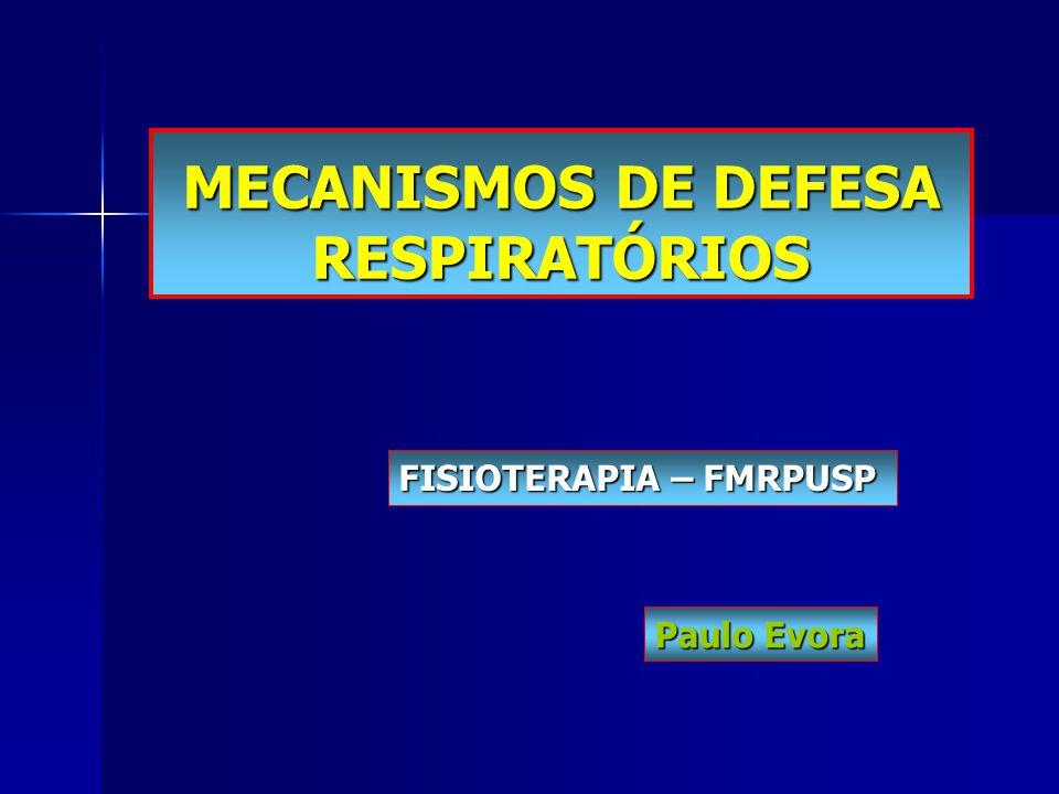MECANISMOS DE DEFESA RESPIRATÓRIOS FISIOTERAPIA – FMRPUSP Paulo Evora