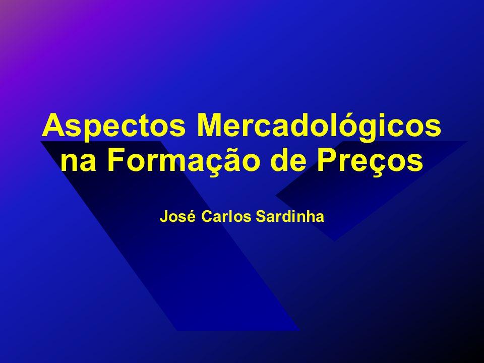 Aspectos Mercadológicos na Formação de Preços José Carlos Sardinha