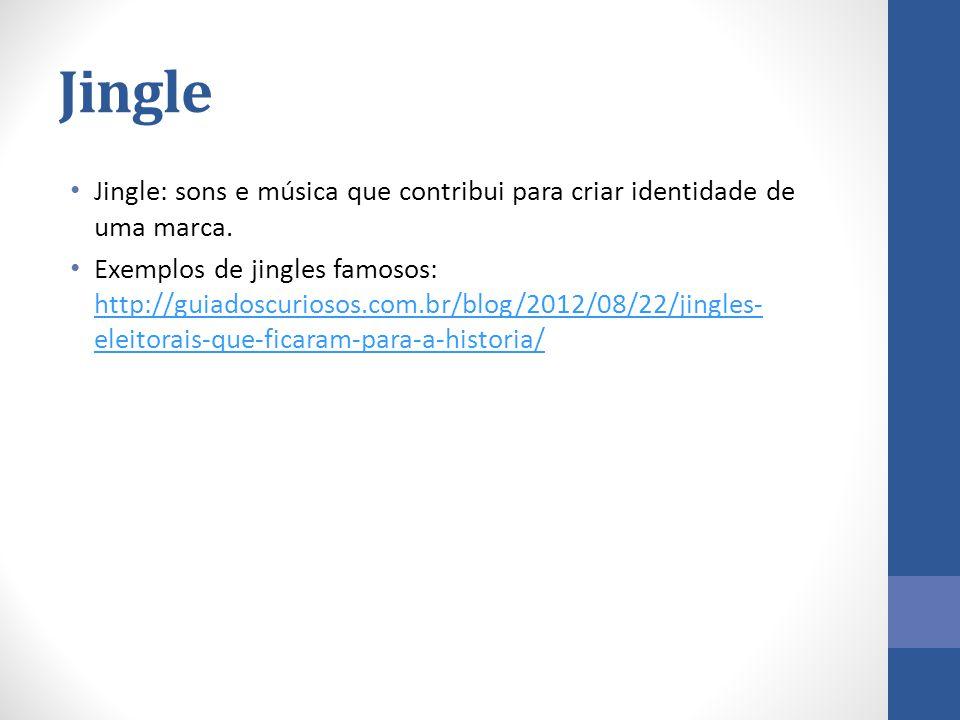 Jingle Jingle: sons e música que contribui para criar identidade de uma marca. Exemplos de jingles famosos: http://guiadoscuriosos.com.br/blog/2012/08