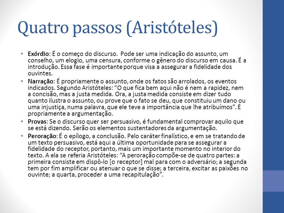 Quatro passos (Aristóteles) Exórdio: É o começo do discurso. Pode ser uma indicação do assunto, um conselho, um elogio, uma censura, conforme o gênero