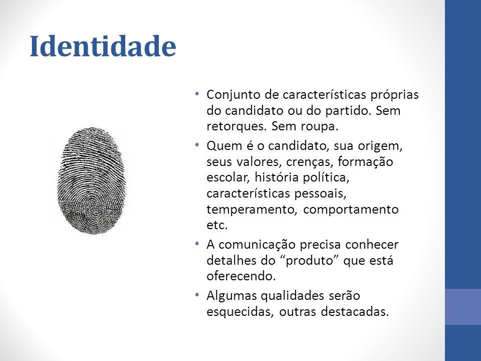 Identidade Conjunto de características próprias do candidato ou do partido. Sem retorques. Sem roupa. Quem é o candidato, sua origem, seus valores, cr