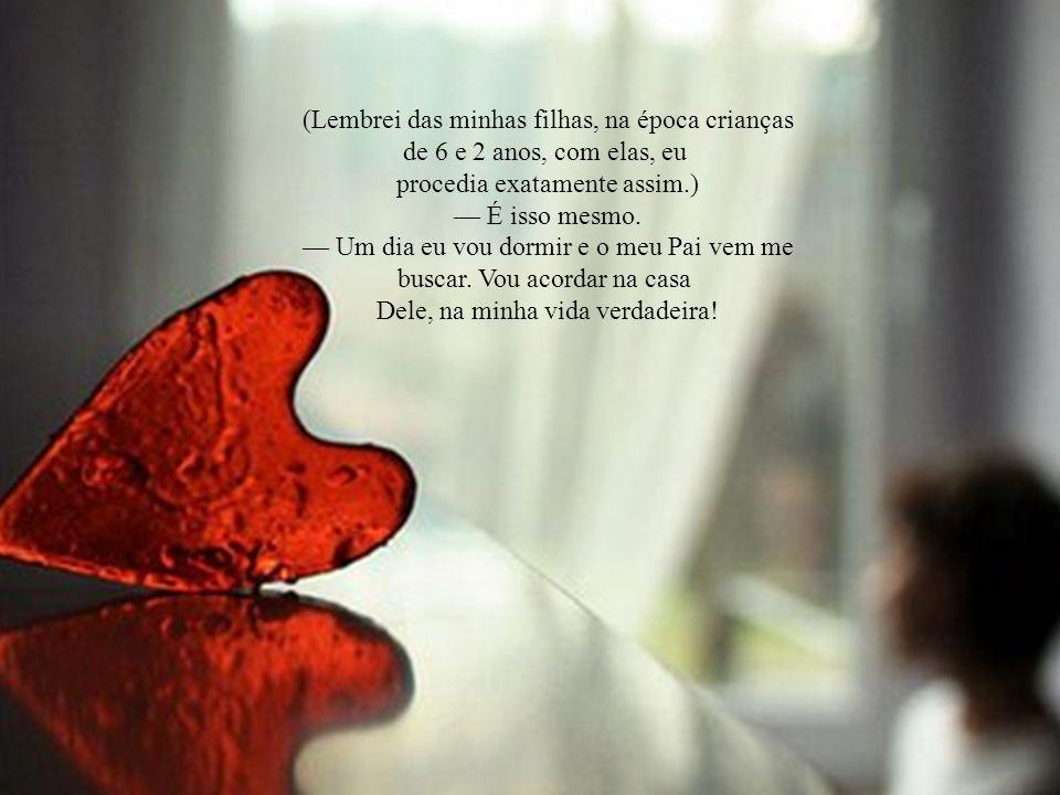Indaguei: — E o que morte representa para você, minha querida.