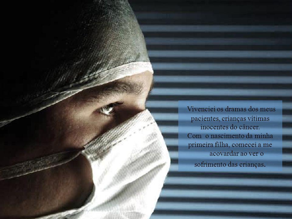 Vivenciei os dramas dos meus pacientes, crianças vítimas inocentes do câncer.