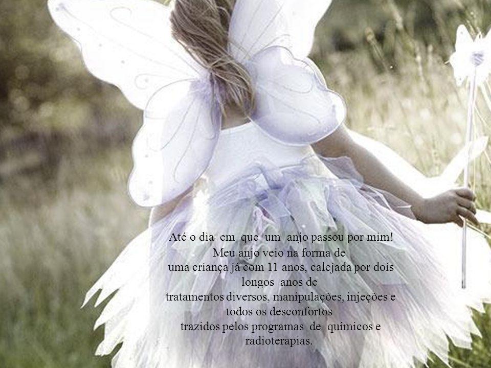 Quando a noite chega, se o céu está limpo e vejo uma estrela, chamo pelo meu anjo , que brilha e resplandece no céu.
