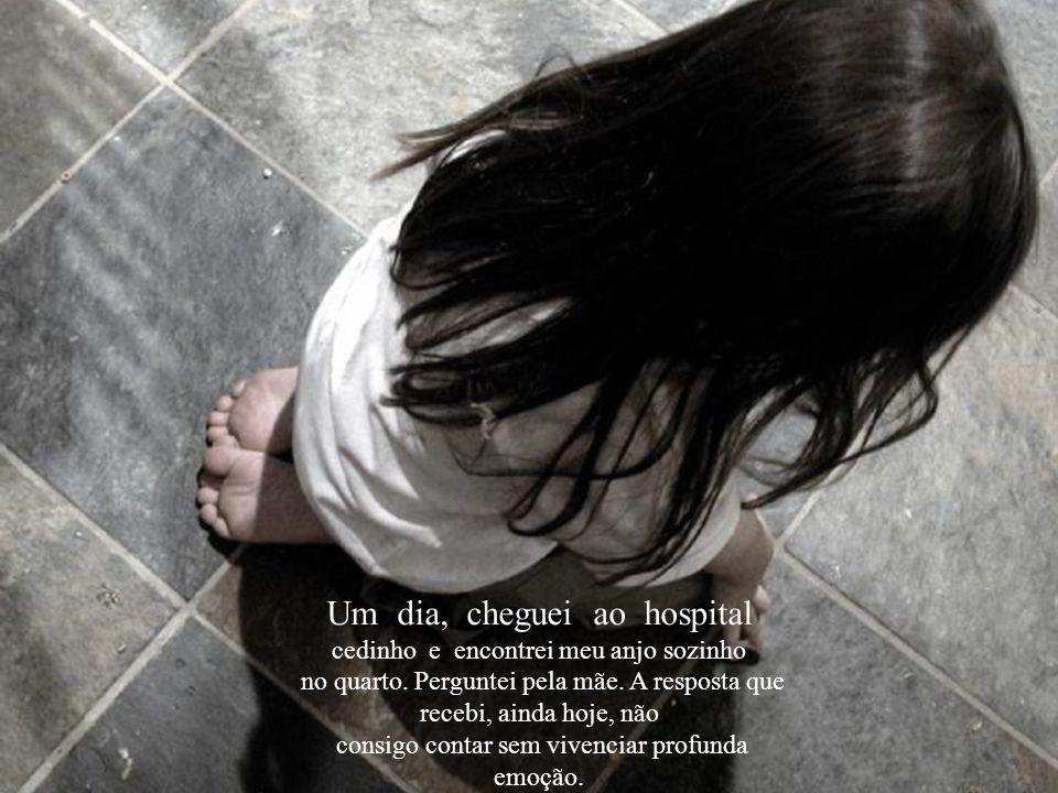 Um dia, cheguei ao hospital cedinho e encontrei meu anjo sozinho no quarto.