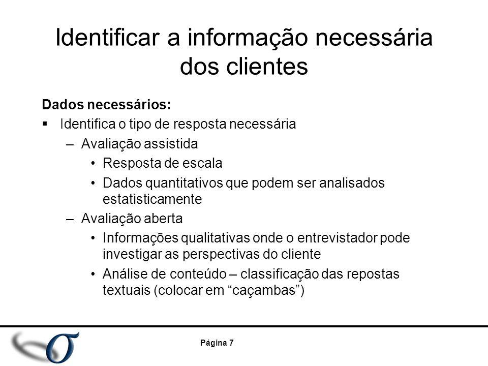 Página 7 Identificar a informação necessária dos clientes Dados necessários:  Identifica o tipo de resposta necessária –Avaliação assistida Resposta