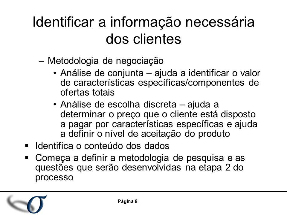 Página 8 Identificar a informação necessária dos clientes –Metodologia de negociação Análise de conjunta – ajuda a identificar o valor de característi