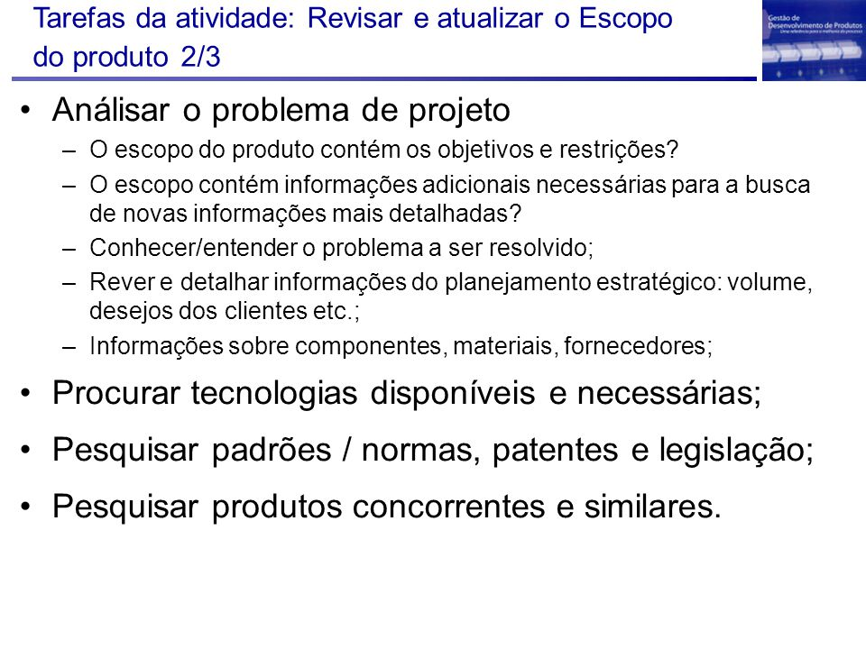 Tarefas da atividade: Revisar e atualizar o Escopo do produto 2/3 Análisar o problema de projeto –O escopo do produto contém os objetivos e restrições