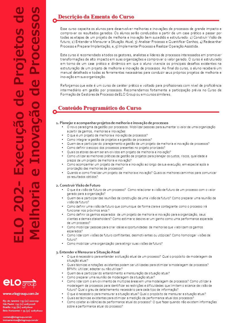 ELO 202- Execução de Projetos de Melhoria e Inovação de Processos Descrição da Ementa do Curso Conteúdo Programático do Curso Esse curso capacita os a