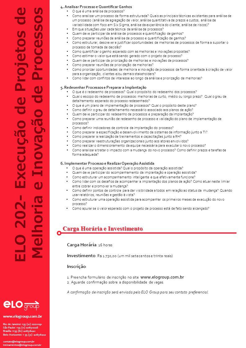 ELO 202- Execução de Projetos de Melhoria e Inovação de Processos Carga Horária e Investimento 4. Analisar Processo e Quantificar Ganhos O que é uma a